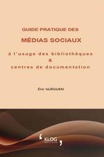 Guide pratique des médias sociaux à l'usage des bibliothèques & centres de documentation